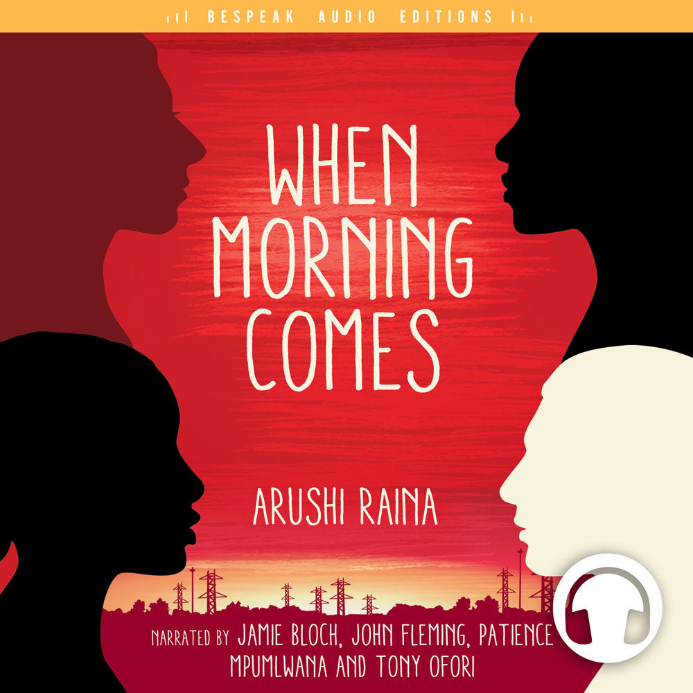 When Morning Comes by Arushi Raina, narrated by Jamie Bloch, John Fleming, Patience Mpumlwana, and Tony Ofori, ECW Press