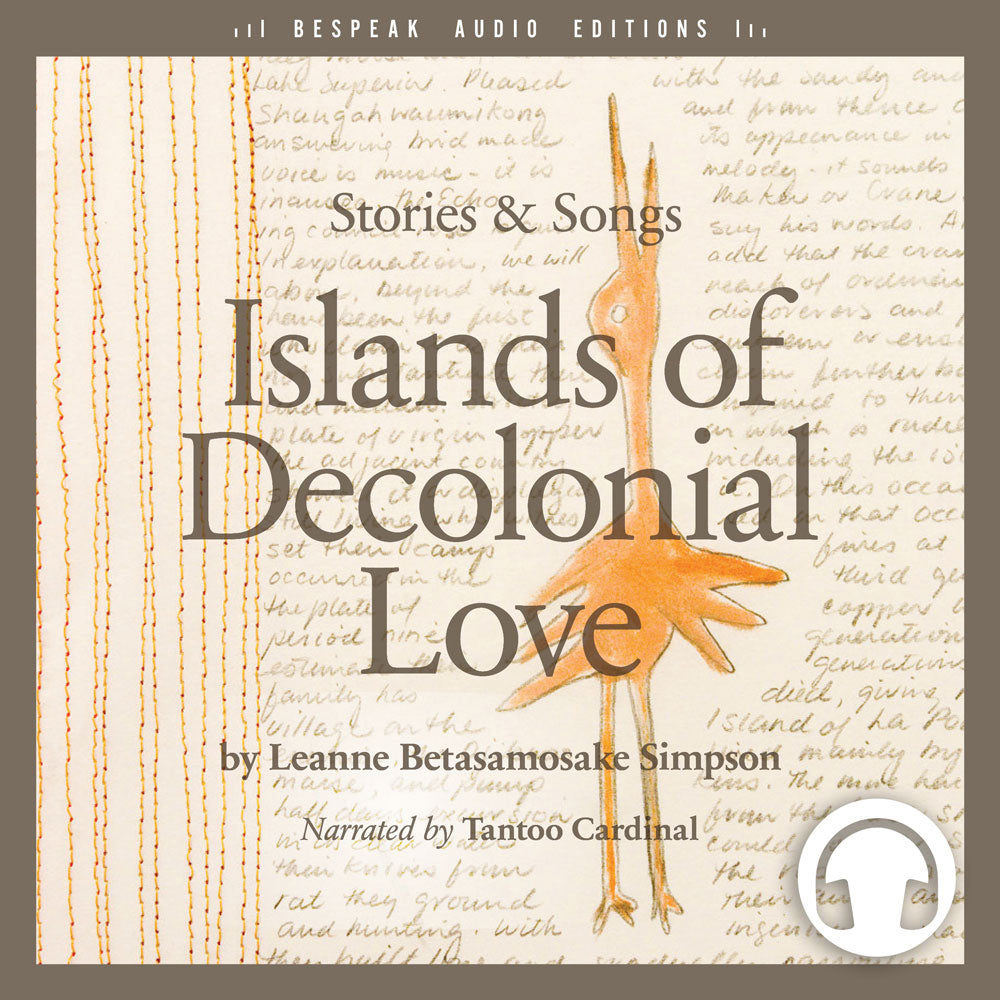 Islands of Decolonial Love by Leanne Betasamosake Simpson, narrated by Tantoo Cardinal, ECW Press