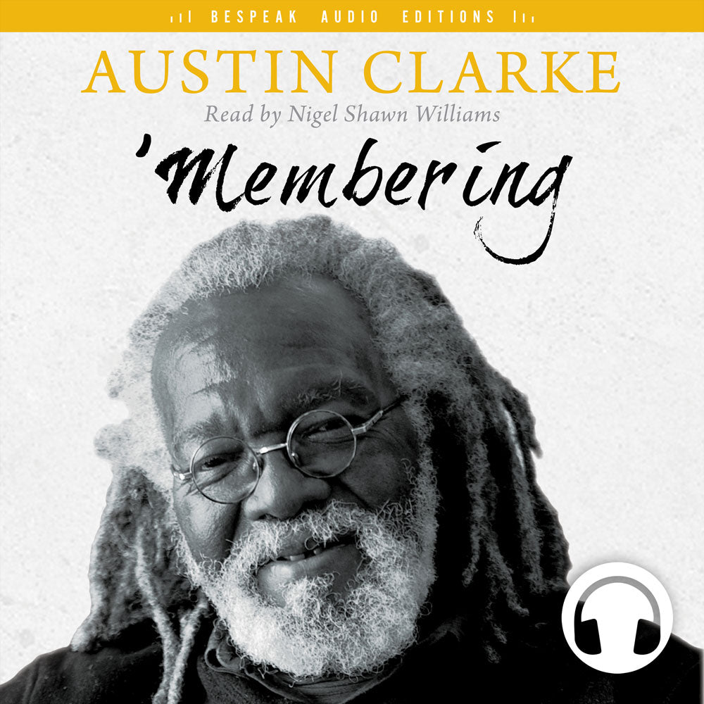 'Membering by Austin Clarke, read by Nigel Shawn Williams, ECW Press