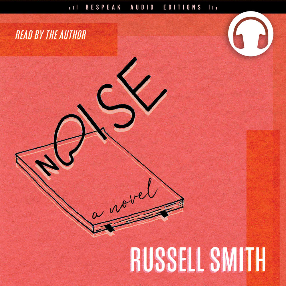 Noise by Russell Smith, read by the author, ECW Press