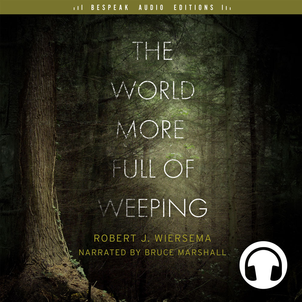 The World More Full of Weeping by Robert Wiersema, narrated by Bruce Marshall, ECW Press