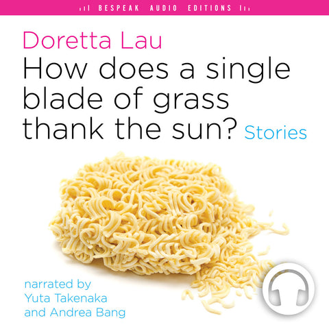 How Does a Single Blade of Grass Thank the Sun? audiobook by Doretta Lau, Bespeak Audio Editions