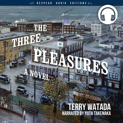 The Three Pleasures audiobook by Terry Watada, Bespeak Audio Editions
