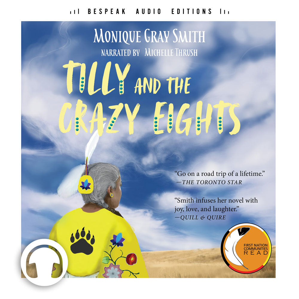 Tilly and the Crazy Eights by Monique Gray Smith, narrated by Michelle Thrush, ECW Press