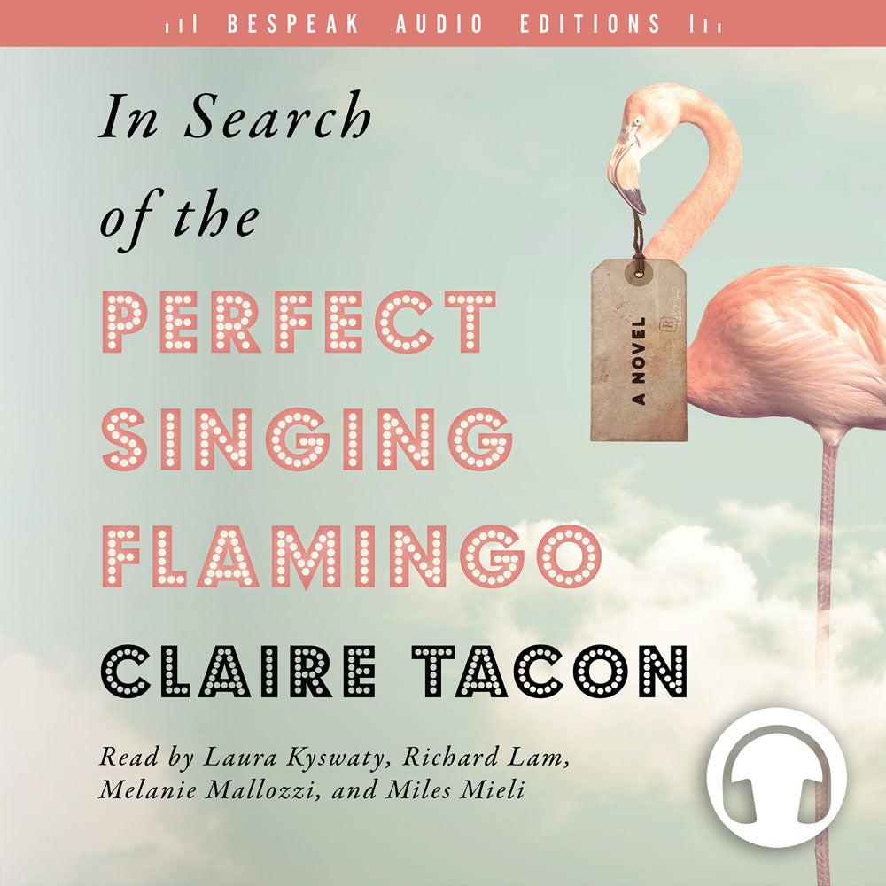 In Search of the Perfect Singing Flamingo by Claire Tacon, read by Laura Kyswaty, Richard Lam, Melanie Mallozzi, and Miles Mieli, ECW Press