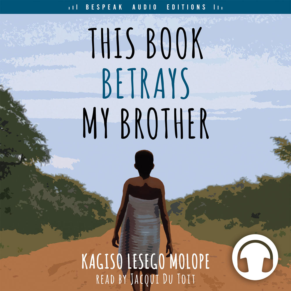 This Book Betrays My Brother by Kasigo Lesego Molope, read by Jacqui Du Toit, ECW Press