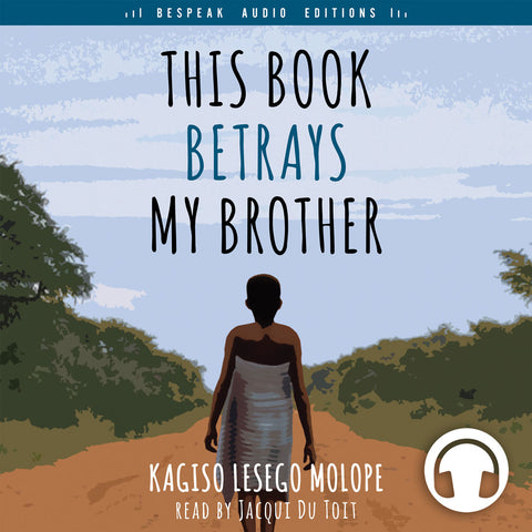 This Book Betrays My Brother by Kasigo Lesego Molope, Bespeak Audio Editions