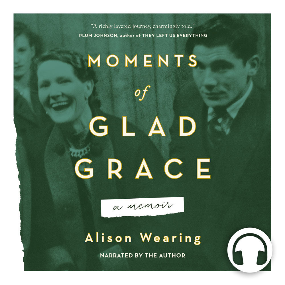 Moments of Glad Grace by Alison Wearing, narrated by the author, ECW Press