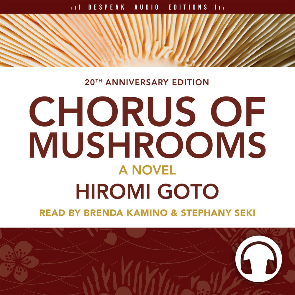Chorus of Mushrooms by Hiromi Goto, read by Brenda Kamino and Stephany Seki, ECW Press