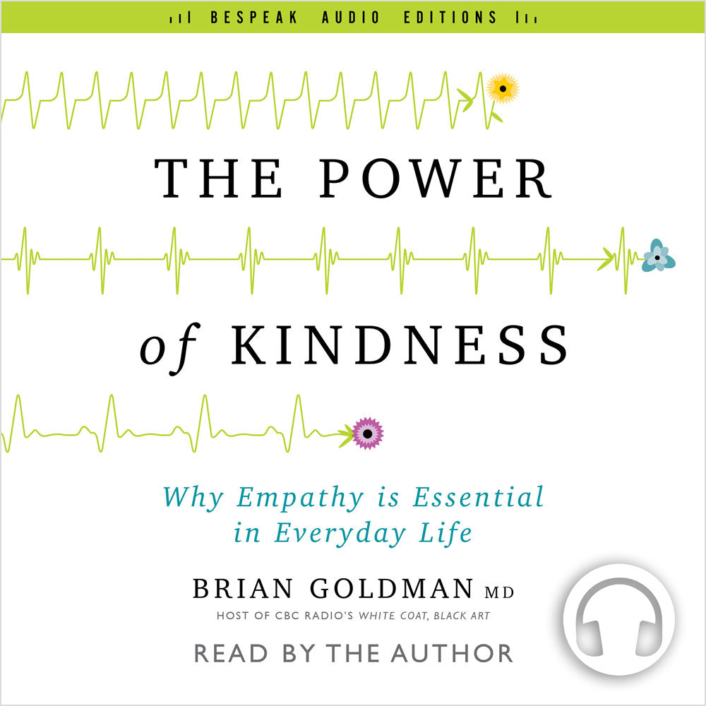 The Power of Kindness by Dr. Brian Goldman, read by the author, ECW Press