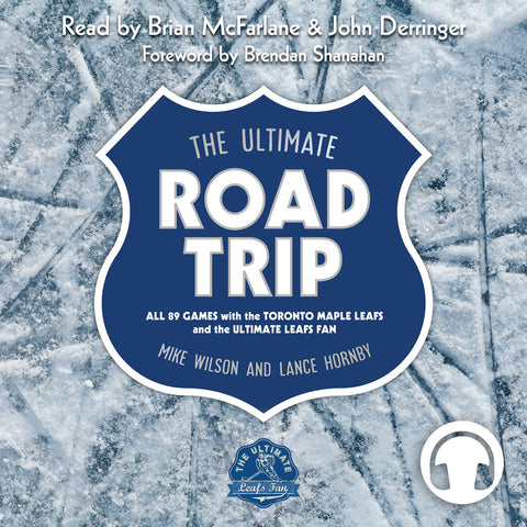 The Ultimate Road Trip by Mike Wilson and Lance Hornby, read by Brian McFarlane and John Derringer, foreword by Brendan Shanahan, ECW Press
