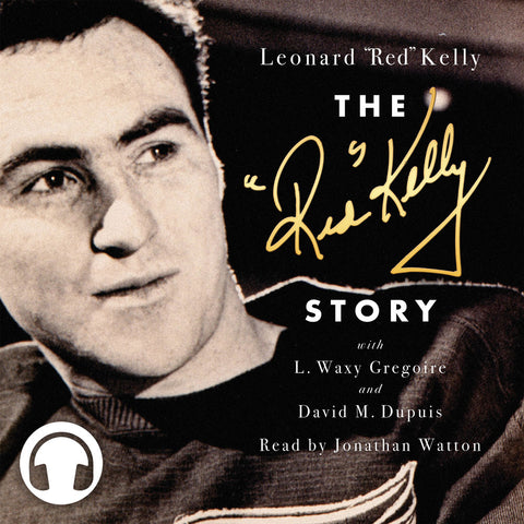 """The Red Kelly Story by Leonard """"Red"""" Kelly, with L. Waxy Gregoire and David M. Dupuis, read by Jonathan Watton, ECW Press"""