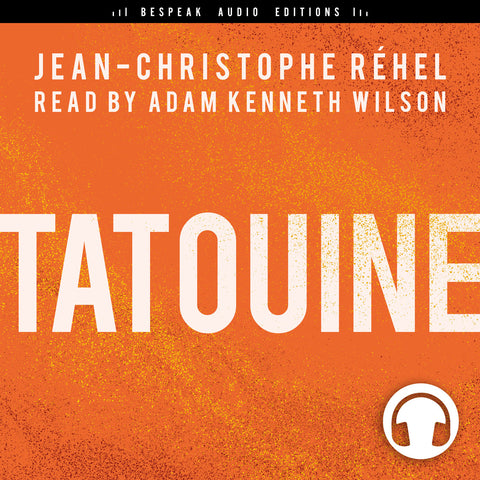 Tatouine audiobook by Jean-Christophe Réhel, Bespeak Audio Editions
