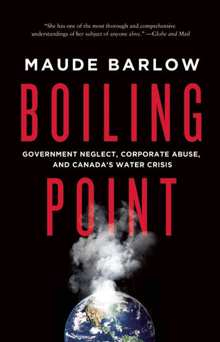 Boiling Point: Government Neglect, Corporate Abuse, and Canada's Water Crisis - ECW Press