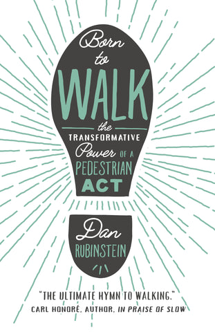 Born to Walk by Dan Rubinstein, foreword by Kevin Patterson, ECW Press