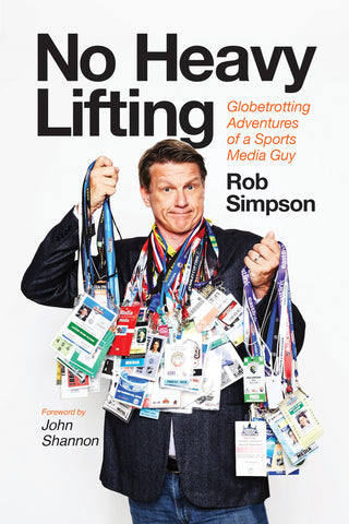 No Heavy Lifting by Rob Simpson, foreword by John Shannon, ECW Press