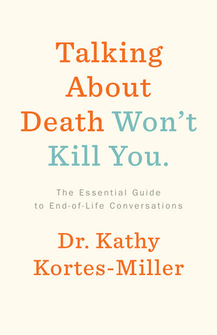 Talking About Death Won't Kill You by Dr. Kathy Kortes-Miller, ECW Press