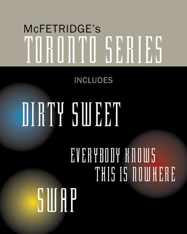 Toronto Series Bundle by John McFetridge, including the novels Dirty Sweet, Everybody Knows This Is Nowhere and Swap
