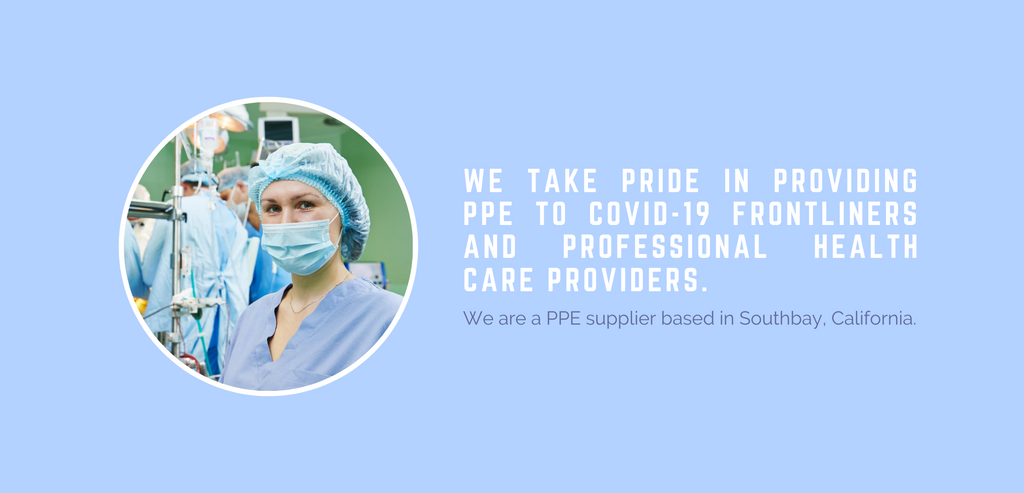 We take pride in providing PPE to Covid-19 Frontliners and Professional Health Care Providers.We are a PPE supplier based in Southbay, California.