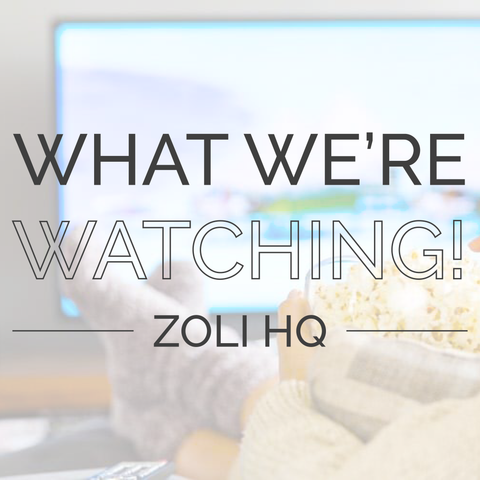 What We're Watching ZoLi HQ