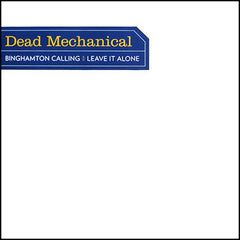 Dead Mechanical - Binghamton Calling 7""