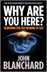Why Are You Here? Searching for the Meaning of Life by John Blanchard