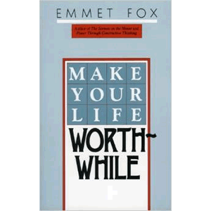 Make Your Life Worthwhile <br>Emmet Fox (Paperback)