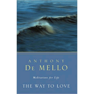 The Way to Love: Meditations for Life <br>Anthony De Mello  (Paperback)