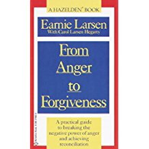 From Anger to Forgiveness: A Practical Guide to Breaking the Negative Power of Anger and Achieving Reconciliation Earnie Larsen (Paperback)