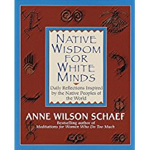Native Wisdom for White Minds: Daily Reflections Inspired by the Native Peoples of the World Anne Wilson Schaef (Paperback)