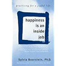 Happiness is an Inside Job: Practicing for a Joyful Life Sylvia Boorstein ( Paperback )