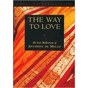 The Way to Love: The Last Meditations of Anthony de Mello <br>Anthony de Mello (Paperback)