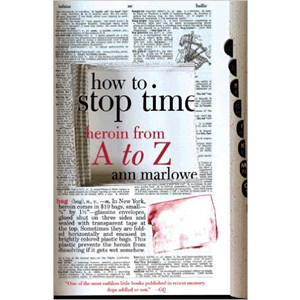 How To Stop Time - Heroin From A To Z <br>(Paperback)