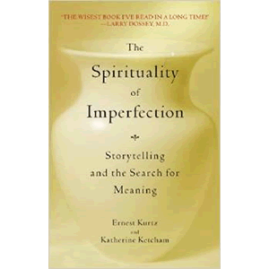 The Spirituality of Imperfection: Storytelling and the Search for Meaning <br>Ernest Kurtz (Paperback)