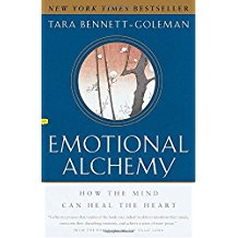 Emotional Alchemy : How The Mind Can Heal The Heart Tara Bennett-Goleman (Paperback)