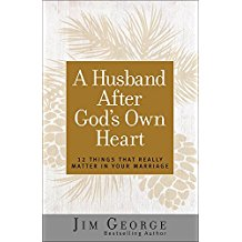 A Husband After God's Own Heart: 12 Things That Really Matter in Your Marriage Jim George (Paperback)