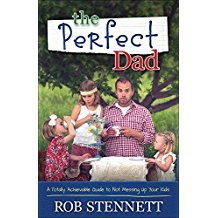 The Perfect Dad: A Totally Achievable Guide to Not Messing Up Your Kids Rob Stennett (Paperback)