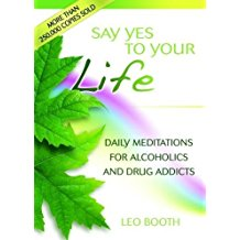 Say Yes To Your Life : Daily Meditations For Alcoholics And Drug Addicts Leo Booth ( Paperback )