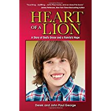 Heart of a Lion : A Story of God's Grace and a Family's Hope Derek and John Paul George ( Paperback )