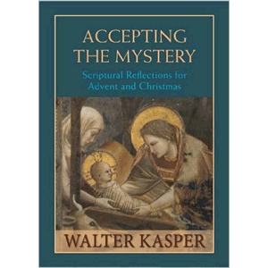Accepting The Mystery - Scriptural Reflections For Advent And Christmas<br>Walter Kasper (Hard Cover)