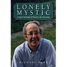 Lonely Mystic: A New Portrait of Henri J.M. Nouwen Michael Ford (Paperback)