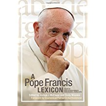 A Pope Francis Lexicon:  Essays by over 50 noted Bishops, Theologians & Journalists Joshua McElwee (Hardcover)