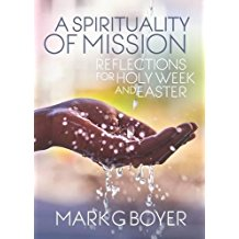 A Spirituality of Mission: Reflections for Holy Week and Easter Mark G. Boyer ( Paperback )