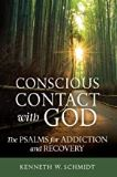 Conscious Contact With God: The Psalms for Addiction and Recovery Kenneth W. Schmidt (Paperback)