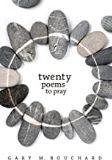 Twenty Poems to Pray Gary M. Bouchard (Paperback)
