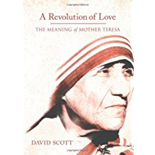 A Revolution of Love: The Meaning of Mother Teresa David Scott (Hardcover)