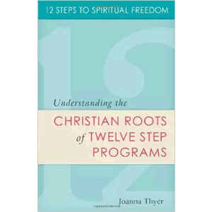 Understanding The Christian Roots Of Twelve Step Programs<br>(Paperback)