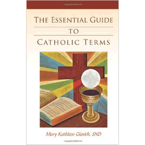 Essential Guide to Catholic Terms <br>Mary Kathleen Glavich SND