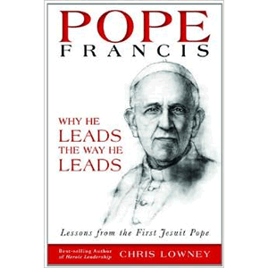 Pope Francis: Why He Leads the Way He Leads <br>Chris Lowney (Paperback)
