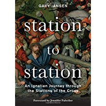 Station To Station: An Ignatian Journey Through The Stations Of The Cross Gary Jansen (Paperback)